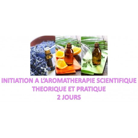 INITIATION A L'AROMATHERAPIE SCIENTIFIQUE THEORIQUE ET PRATIQUE 3 JOURS